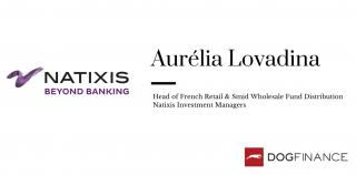 Le parcours passionnant d'Aurélia Lovadina, Head of French Retail & Smid Wholesale Fund Distribution chez Natixis Investment Managers